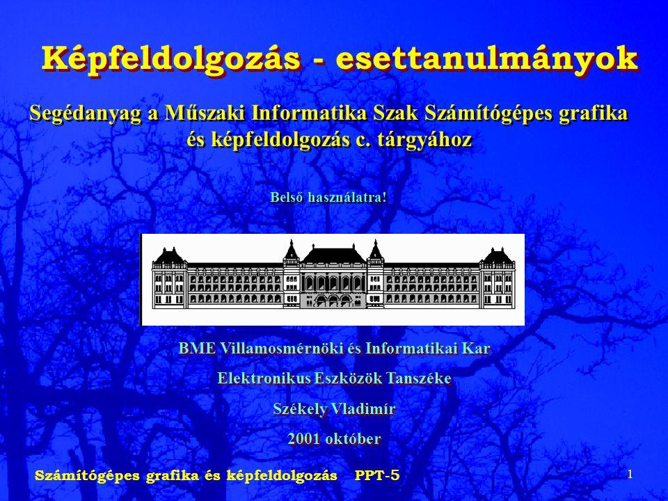 Számítógépes grafika és képfeldolgozás PPT-5 1 Képfeldolgozás - esettanulmányok BME Villamosmérnöki és Informatikai Kar Elektronikus Eszközök Tanszéke