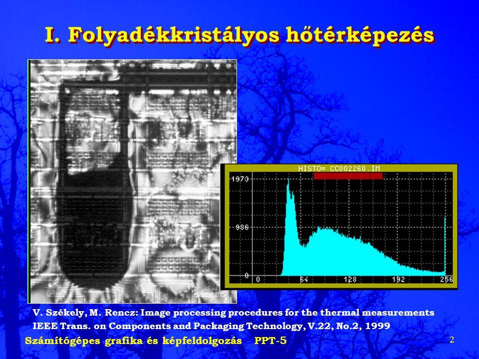 Számítógépes grafika és képfeldolgozás PPT-5 2 I. Folyadékkristályos hőtérképezés V. Székely, M. Rencz: Image processing procedures for the thermal me