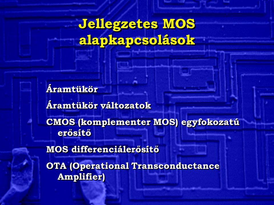 Jellegzetes MOS alapkapcsolások Áramtükör Áramtükör változatok CMOS (komplementer MOS) egyfokozatú erősítő MOS differenciálerősítő OTA (Operational Tr