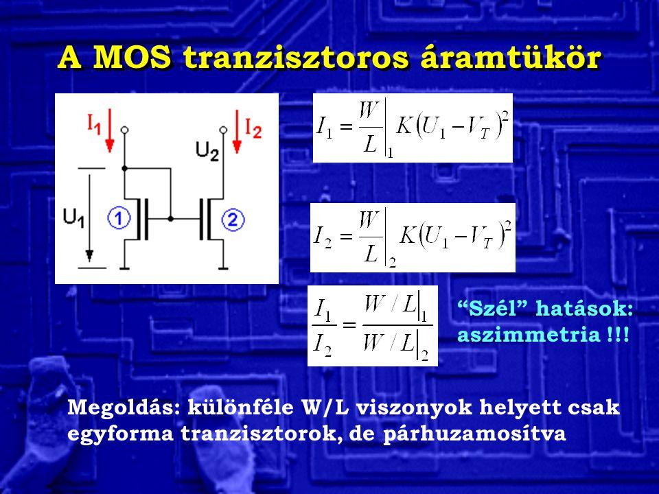 """A MOS tranzisztoros áramtükör """"Szél"""" hatások: aszimmetria !!! Megoldás: különféle W/L viszonyok helyett csak egyforma tranzisztorok, de párhuzamosítva"""