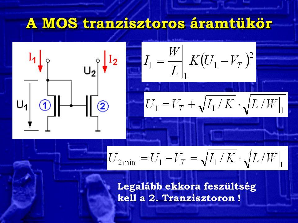 A MOS tranzisztoros áramtükör Legalább ekkora feszültség kell a 2. Tranzisztoron !
