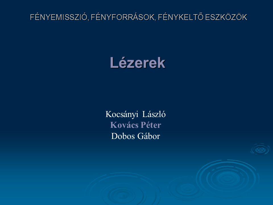 FÉNYEMISSZIÓ, FÉNYFORRÁSOK, FÉNYKELTŐ ESZKÖZÖK Lézerek Kocsányi László Kovács Péter Dobos Gábor