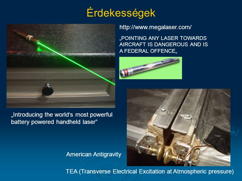 "TEA (Transverse Electrical Excitation at Atmospheric pressure) American Antigravity Érdekességek http://www.megalaser.com/ ""POINTING ANY LASER TOWARDS"
