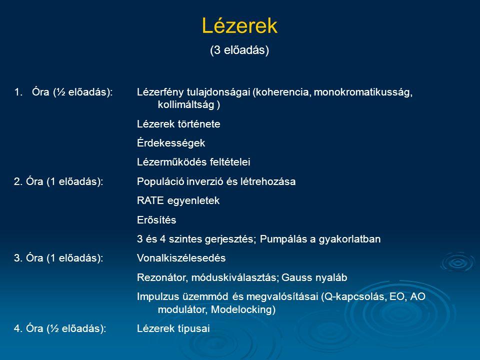 Lézerek (3 előadás) 1.Óra (½ előadás):Lézerfény tulajdonságai (koherencia, monokromatikusság, kollimáltság ) Lézerek története Érdekességek Lézerműködés feltételei 2.