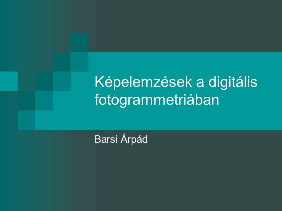 Képelemzések a digitális fotogrammetriában Barsi Árpád