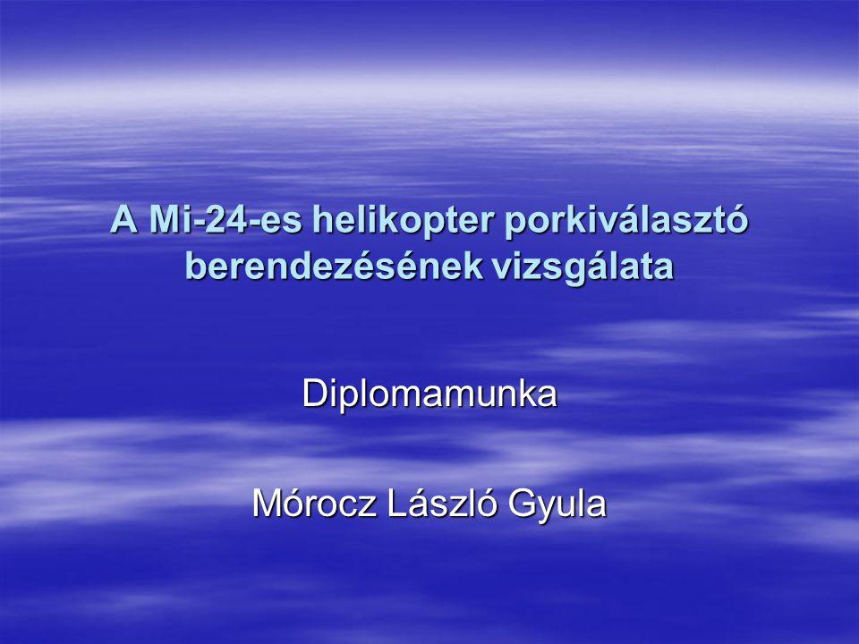 A Mi-24-es helikopter porkiválasztó berendezésének vizsgálata Diplomamunka Mórocz László Gyula