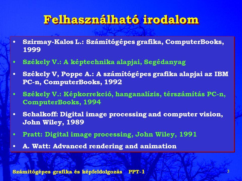 Számítógépes grafika és képfeldolgozás PPT-1 3 Felhasználható irodalom Szirmay-Kalos L.: Számítógépes grafika, ComputerBooks, 1999 Székely V.: A képte
