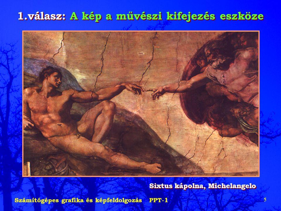 Számítógépes grafika és képfeldolgozás PPT-1 5 1.válasz: A kép a művészi kifejezés eszköze Sixtus kápolna, Michelangelo
