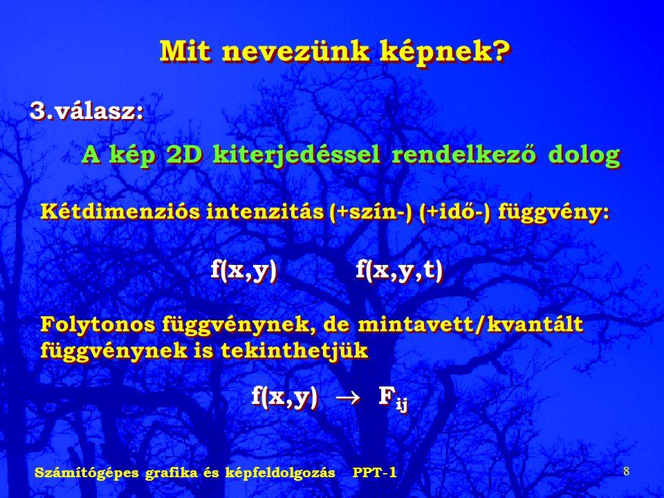 Számítógépes grafika és képfeldolgozás PPT-1 8 Mit nevezünk képnek? 3.válasz: A kép 2D kiterjedéssel rendelkező dolog 3.válasz: A kép 2D kiterjedéssel