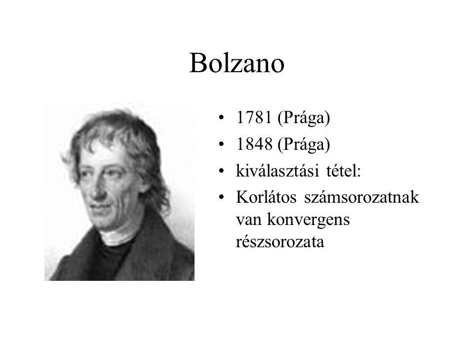 Bolzano 1781 (Prága) 1848 (Prága) kiválasztási tétel: Korlátos számsorozatnak van konvergens részsorozata