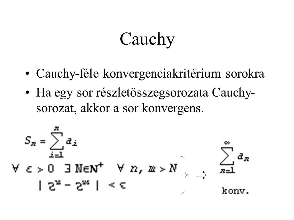 Cauchy Cauchy-féle konvergenciakritérium sorokra Ha egy sor részletösszegsorozata Cauchy- sorozat, akkor a sor konvergens.