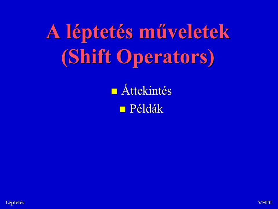 LéptetésVHDL A léptetés műveletek (Shift Operators) n Áttekintés n Példák