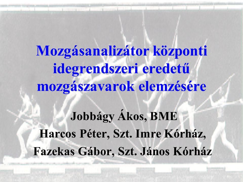 Mozgásanalizátor központi idegrendszeri eredetű mozgászavarok elemzésére Jobbágy Ákos, BME Harcos Péter, Szt.