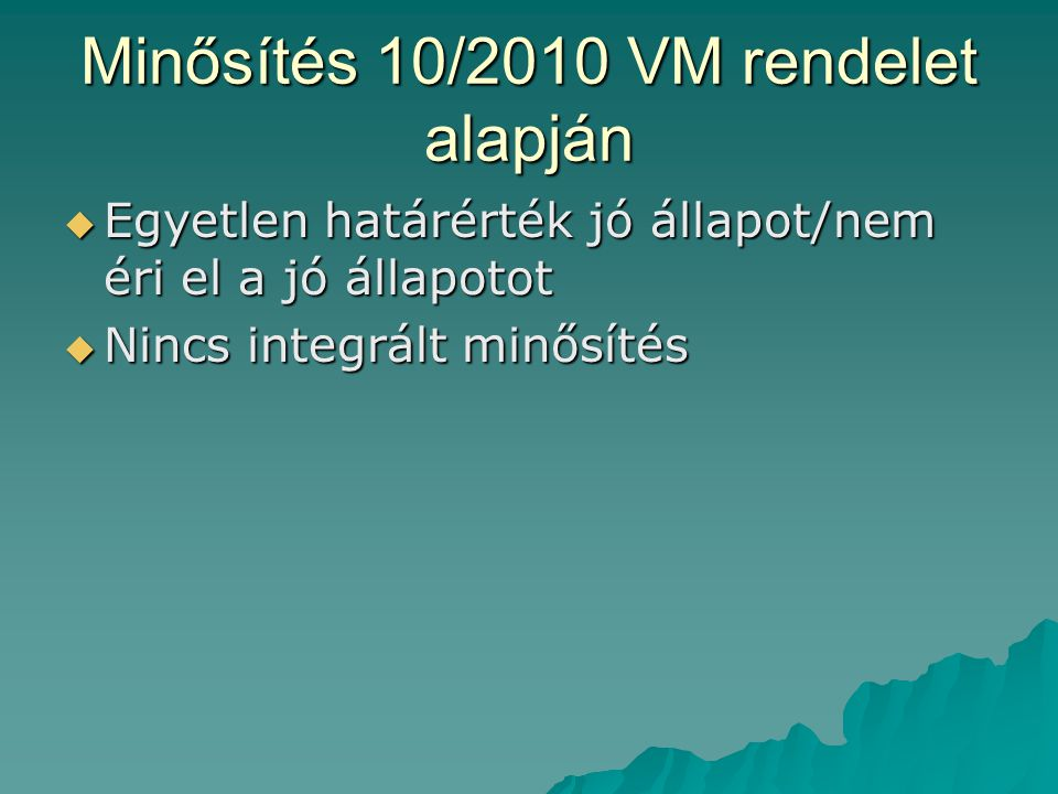 Minősítés 10/2010 VM rendelet alapján  Egyetlen határérték jó állapot/nem éri el a jó állapotot  Nincs integrált minősítés