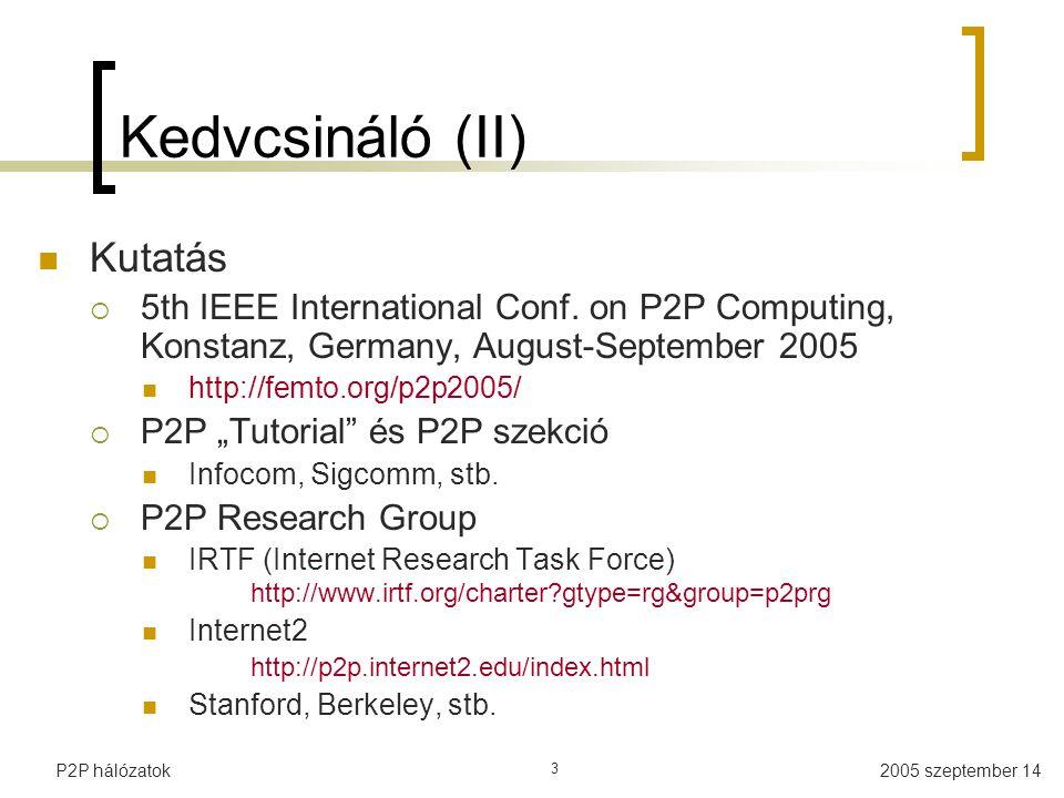 2005 szeptember 14P2P hálózatok 24 Usenet (III) A hálózat ma hatalmas  Több ezer szerver  Több tízezer témakör  Több millió felhasználó A rendszert skálázhatóva kellett tenni  Egy szerver csak bizonyos csoportokra iratkozik fel  A szerverek csak az üzenetek fejlécét továbbítják  Ha valaki kiváncsi, lekéri a teljes üzenetet  Korlátozott időtartamú tárolás