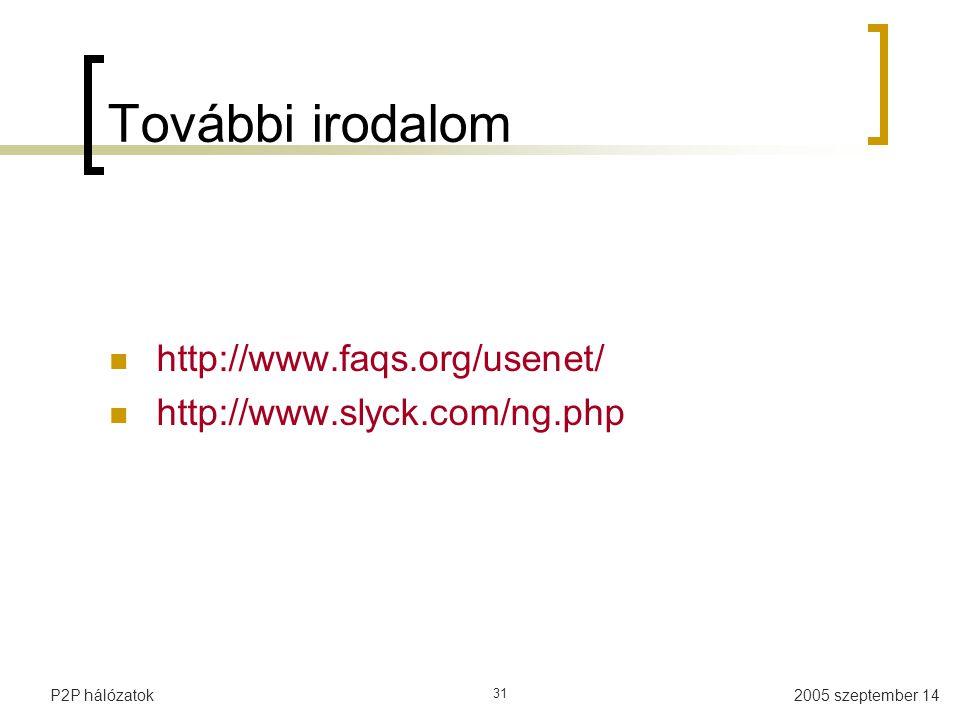 2005 szeptember 14P2P hálózatok 31 További irodalom http://www.faqs.org/usenet/ http://www.slyck.com/ng.php