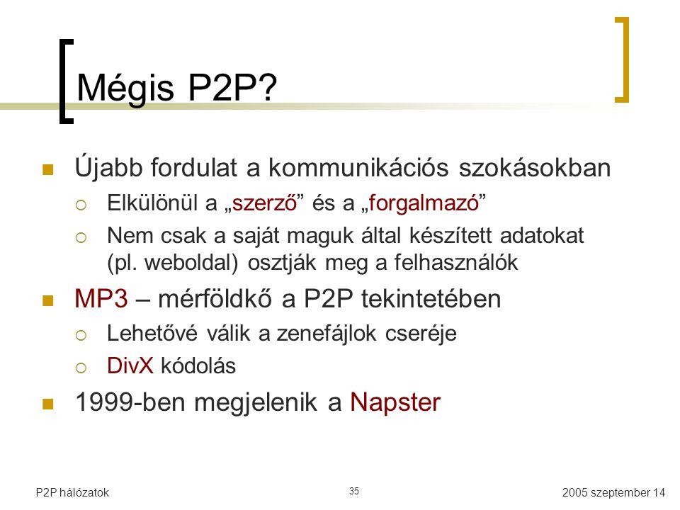 """2005 szeptember 14P2P hálózatok 35 Mégis P2P? Újabb fordulat a kommunikációs szokásokban  Elkülönül a """"szerző"""" és a """"forgalmazó""""  Nem csak a saját m"""