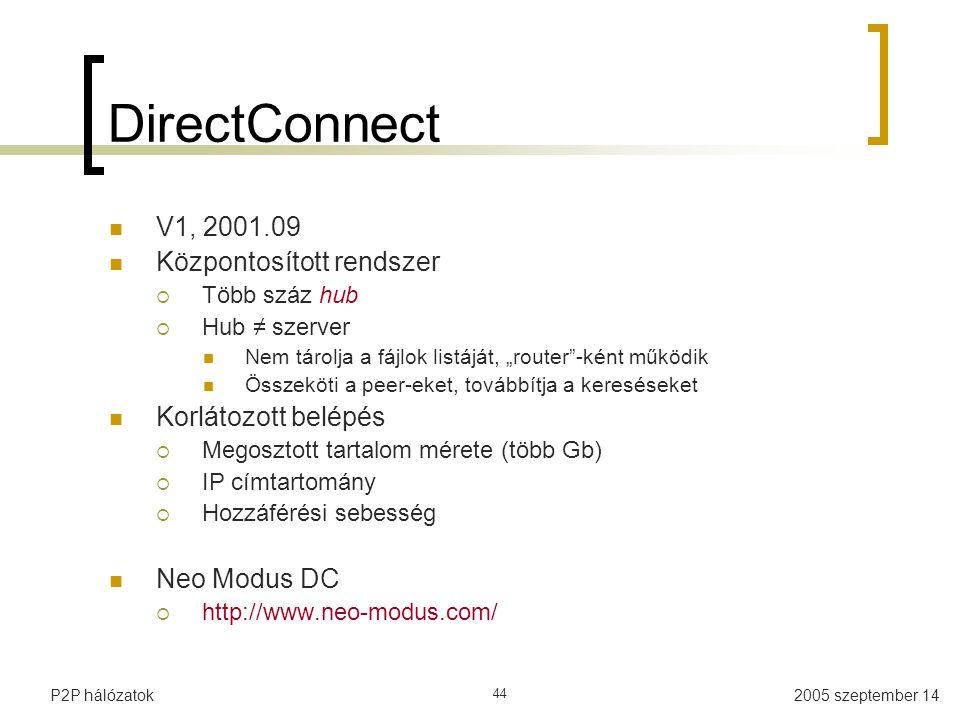 """2005 szeptember 14P2P hálózatok 44 DirectConnect V1, 2001.09 Központosított rendszer  Több száz hub  Hub ≠ szerver Nem tárolja a fájlok listáját, """"r"""