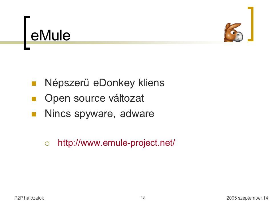 2005 szeptember 14P2P hálózatok 48 eMule Népszerű eDonkey kliens Open source változat Nincs spyware, adware  http://www.emule-project.net/
