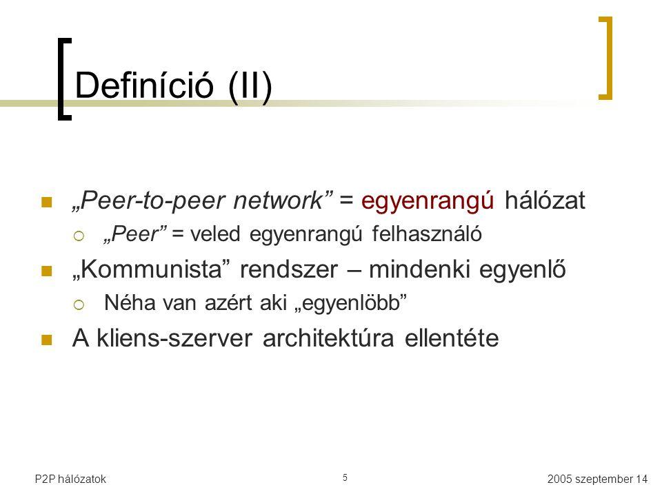 """2005 szeptember 14P2P hálózatok 5 Definíció (II) """"Peer-to-peer network"""" = egyenrangú hálózat  """"Peer"""" = veled egyenrangú felhasználó """"Kommunista"""" rend"""