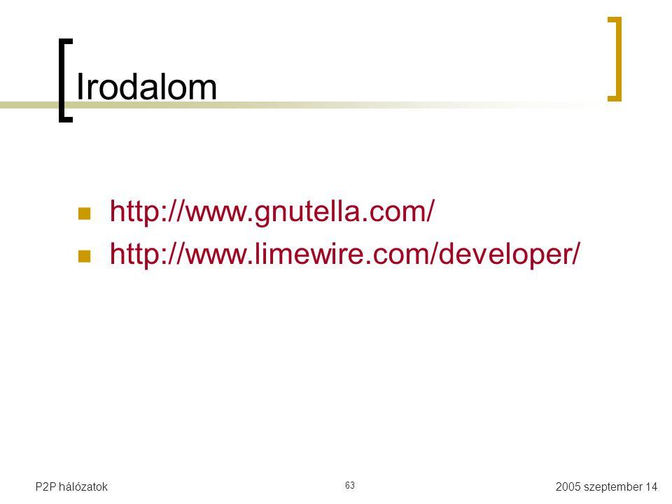 2005 szeptember 14P2P hálózatok 63 Irodalom http://www.gnutella.com/ http://www.limewire.com/developer/
