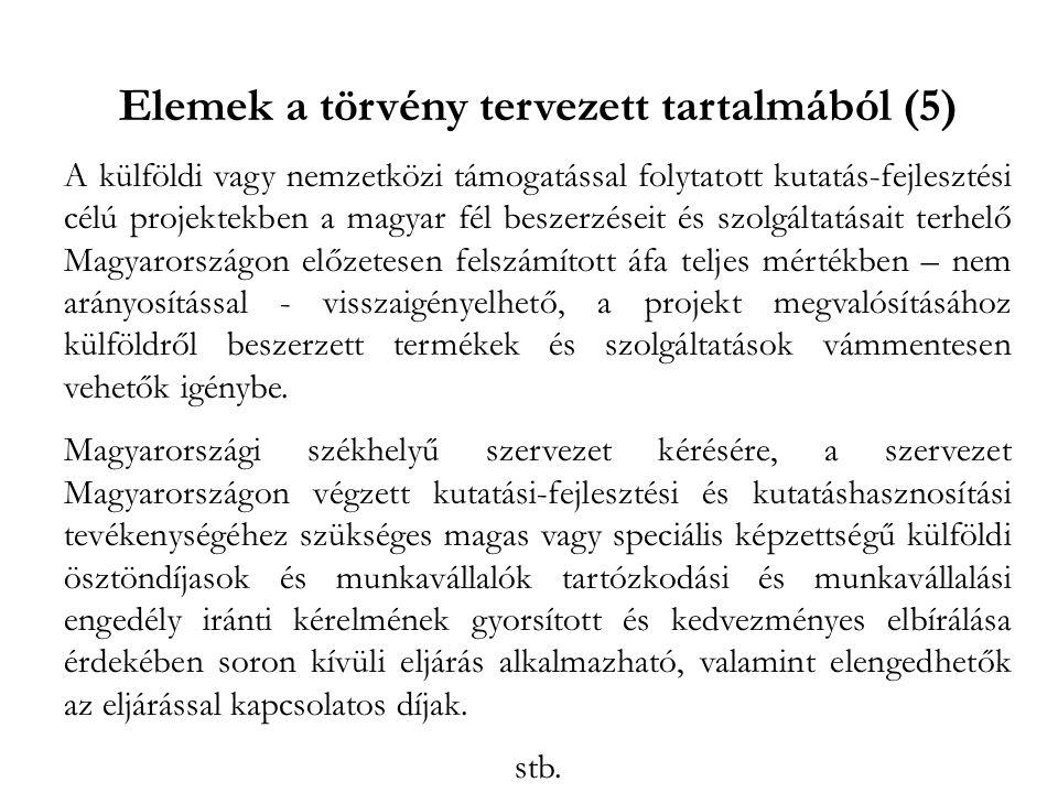 Elemek a törvény tervezett tartalmából (5) A külföldi vagy nemzetközi támogatással folytatott kutatás-fejlesztési célú projektekben a magyar fél besze