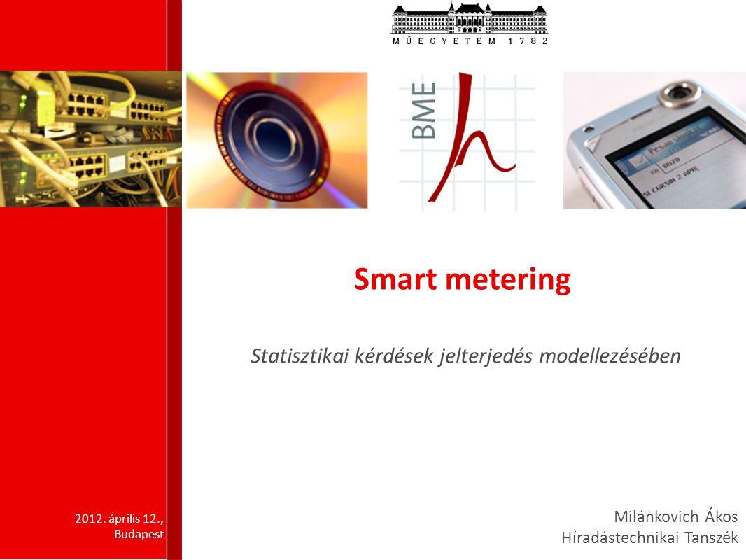 Tartalom Smart metering bevezető Jelterjedés modellezése Adatgyűjtés - mérések leírása Kültéri mérések Beltéri mérések Statisztikai feldolgozás Modell alkotás Felvetődött kérdések Statisztikai kérdések jelterjedés modellezésében 2012.