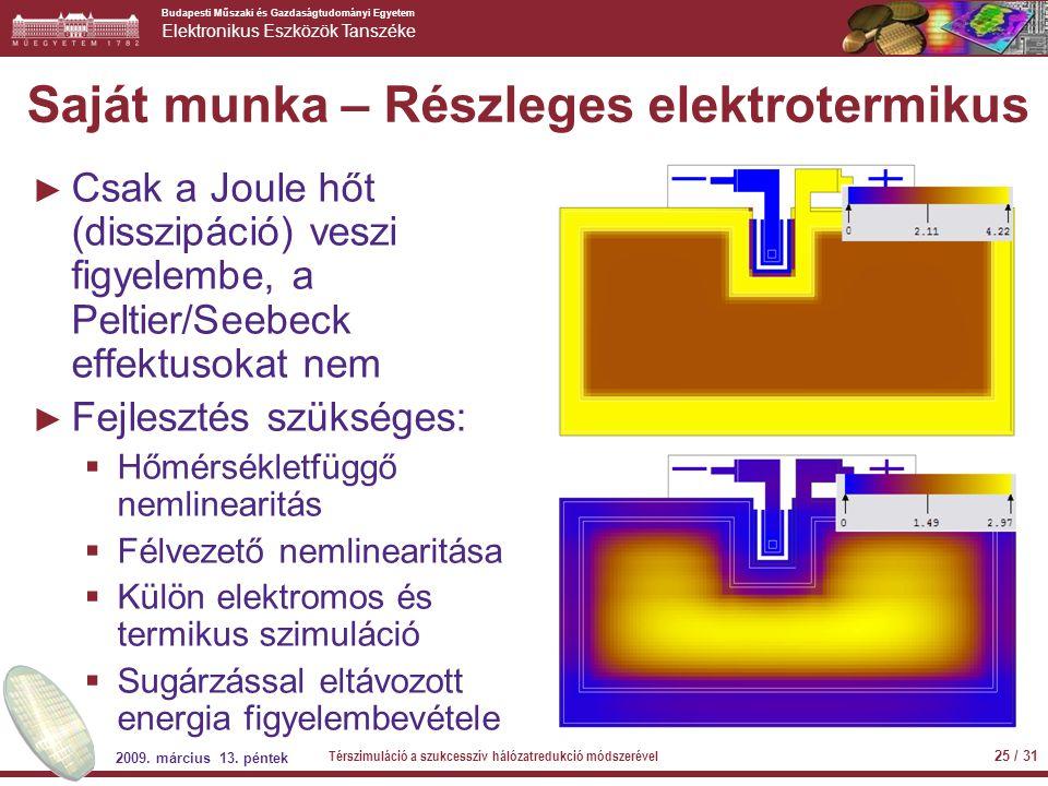 Budapesti Műszaki és Gazdaságtudományi Egyetem Elektronikus Eszközök Tanszéke Saját munka – Részleges elektrotermikus ► Csak a Joule hőt (disszipáció)