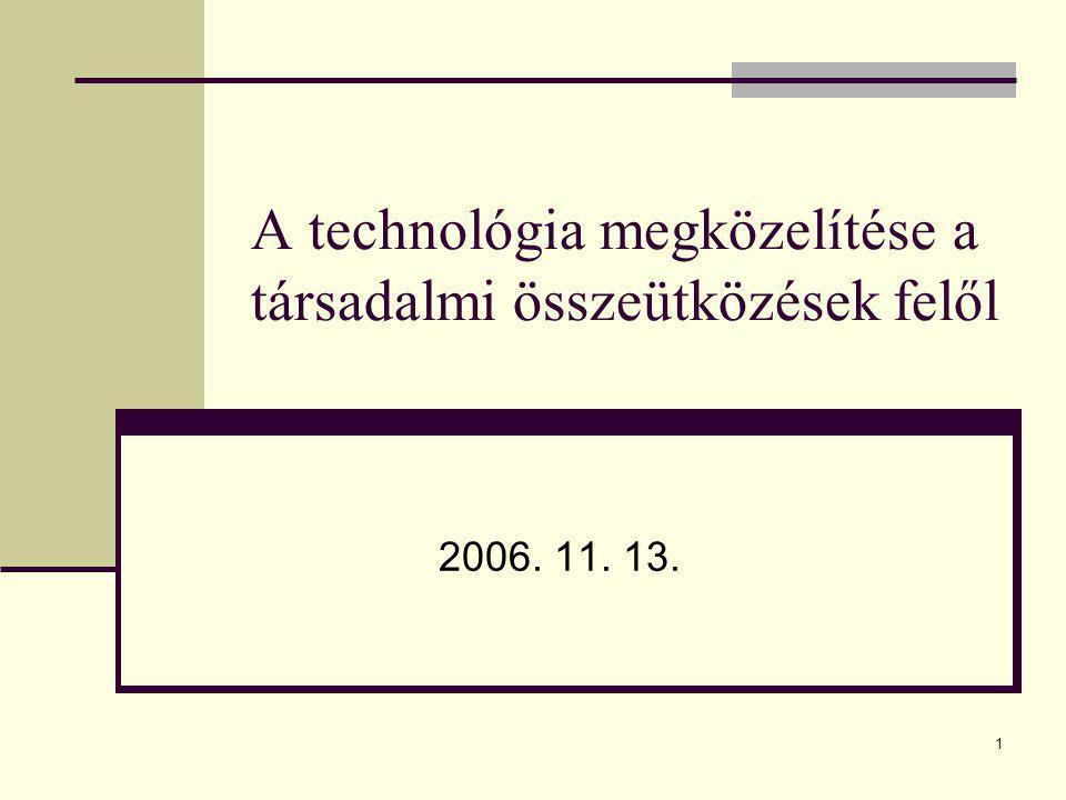 1 A technológia megközelítése a társadalmi összeütközések felől 2006. 11. 13.