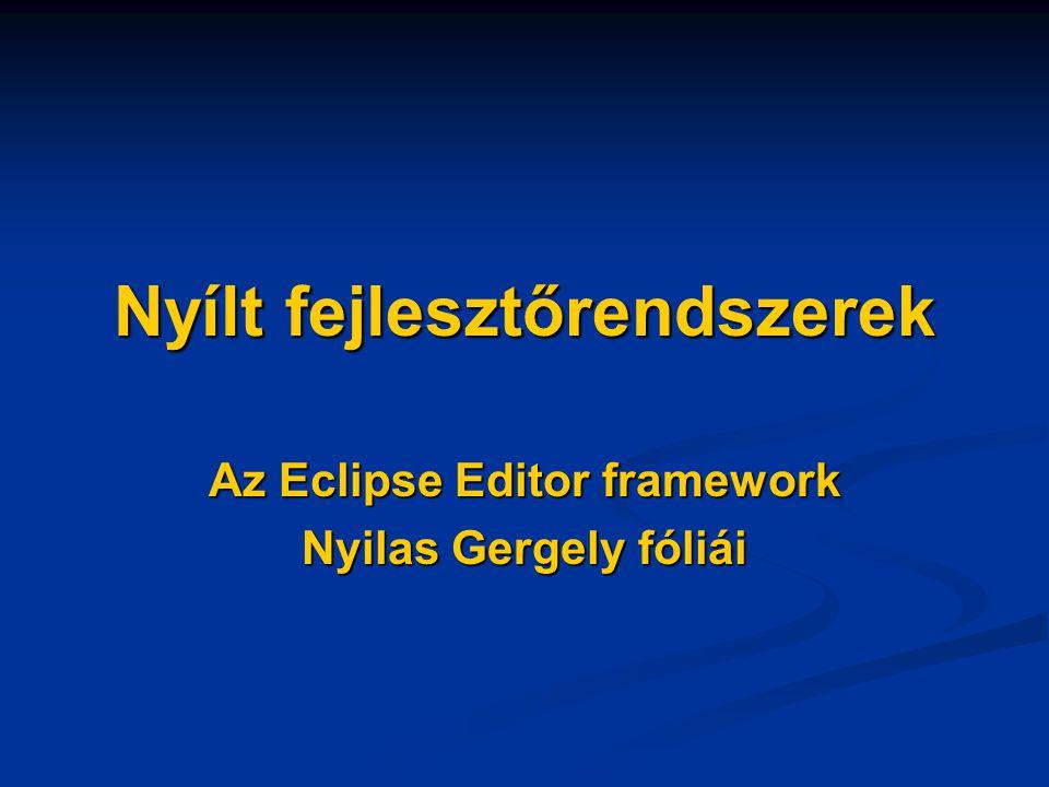 Nyílt fejlesztőrendszerek Az Eclipse Editor framework Nyilas Gergely fóliái