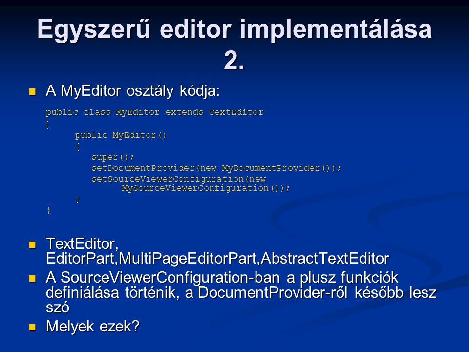 Egyszerű editor implementálása 2. A MyEditor osztály kódja: A MyEditor osztály kódja: public class MyEditor extends TextEditor { { public MyEditor() p