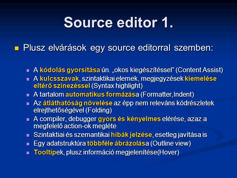 """Source editor 1. Plusz elvárások egy source editorral szemben: Plusz elvárások egy source editorral szemben: A kódolás gyorsítása ún. """"okos kiegészíté"""