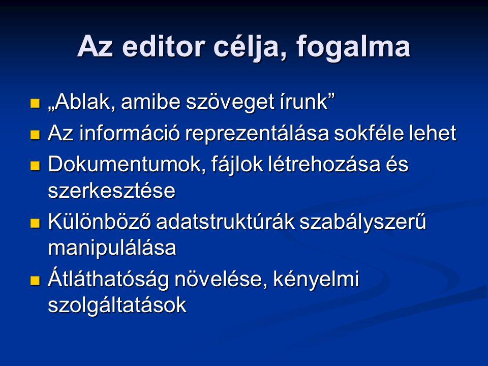 """Az editor célja, fogalma """"Ablak, amibe szöveget írunk"""" """"Ablak, amibe szöveget írunk"""" Az információ reprezentálása sokféle lehet Az információ reprezen"""