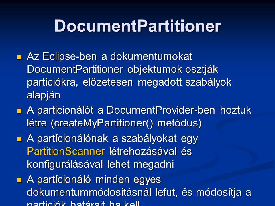 DocumentPartitioner Az Eclipse-ben a dokumentumokat DocumentPartitioner objektumok osztják partíciókra, előzetesen megadott szabályok alapján Az Eclip