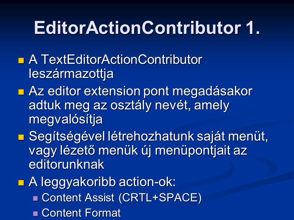 EditorActionContributor 1. A TextEditorActionContributor leszármazottja A TextEditorActionContributor leszármazottja Az editor extension pont megadása
