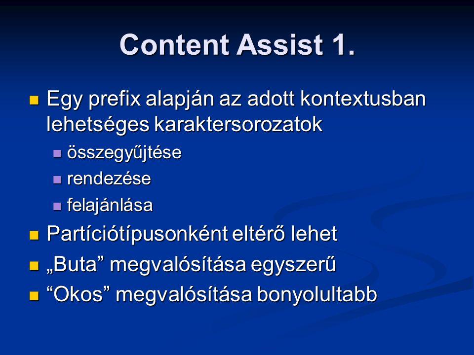 Content Assist 1. Egy prefix alapján az adott kontextusban lehetséges karaktersorozatok Egy prefix alapján az adott kontextusban lehetséges karakterso