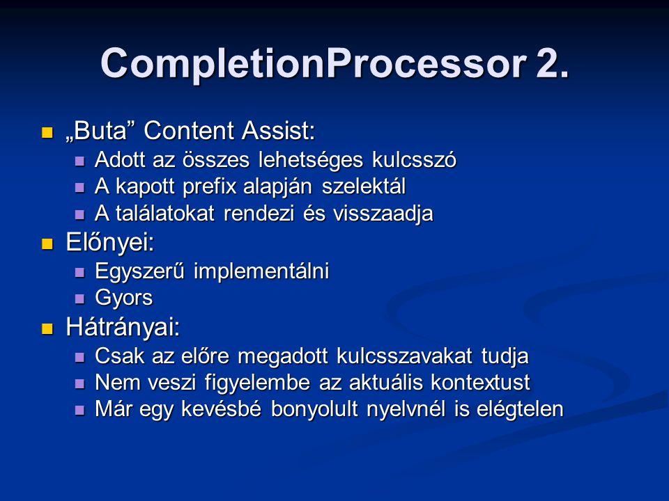 """CompletionProcessor 2. """"Buta"""" Content Assist: """"Buta"""" Content Assist: Adott az összes lehetséges kulcsszó Adott az összes lehetséges kulcsszó A kapott"""