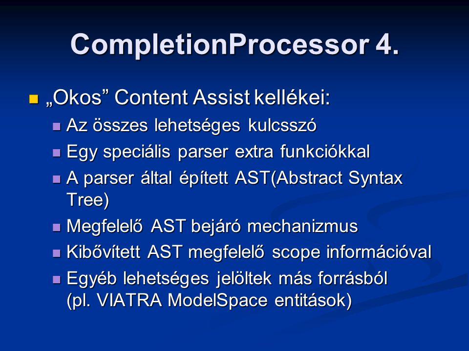"CompletionProcessor 4. ""Okos"" Content Assist kellékei: ""Okos"" Content Assist kellékei: Az összes lehetséges kulcsszó Az összes lehetséges kulcsszó Egy"