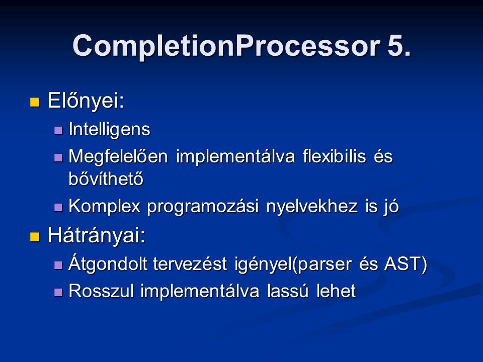 CompletionProcessor 5. Előnyei: Előnyei: Intelligens Intelligens Megfelelően implementálva flexibilis és bővíthető Megfelelően implementálva flexibili
