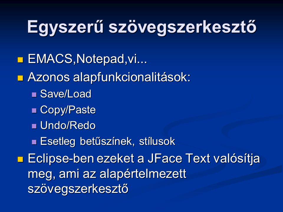 Egyszerű szövegszerkesztő EMACS,Notepad,vi... EMACS,Notepad,vi... Azonos alapfunkcionalitások: Azonos alapfunkcionalitások: Save/Load Save/Load Copy/P