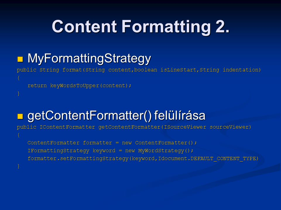 Content Formatting 2. MyFormattingStrategy MyFormattingStrategy public String format(String content,boolean isLineStart,String indentation) { return k
