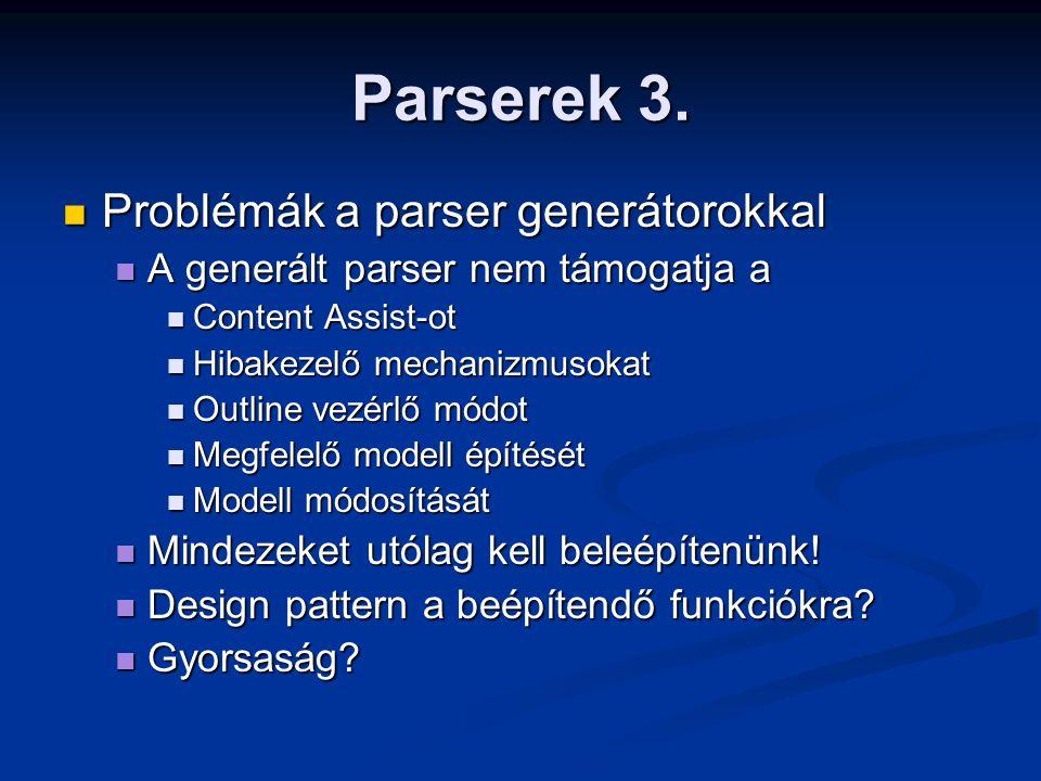 Parserek 3. Problémák a parser generátorokkal Problémák a parser generátorokkal A generált parser nem támogatja a A generált parser nem támogatja a Co