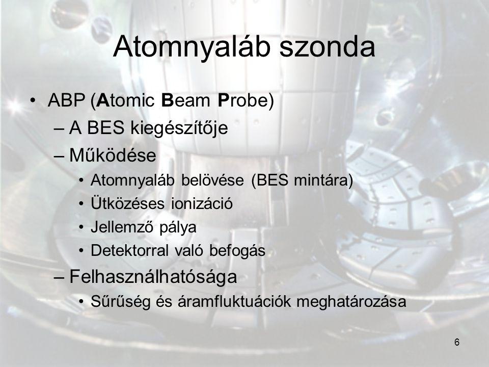 6 Atomnyaláb szonda ABP (Atomic Beam Probe) –A BES kiegészítője –Működése Atomnyaláb belövése (BES mintára) Ütközéses ionizáció Jellemző pálya Detekto
