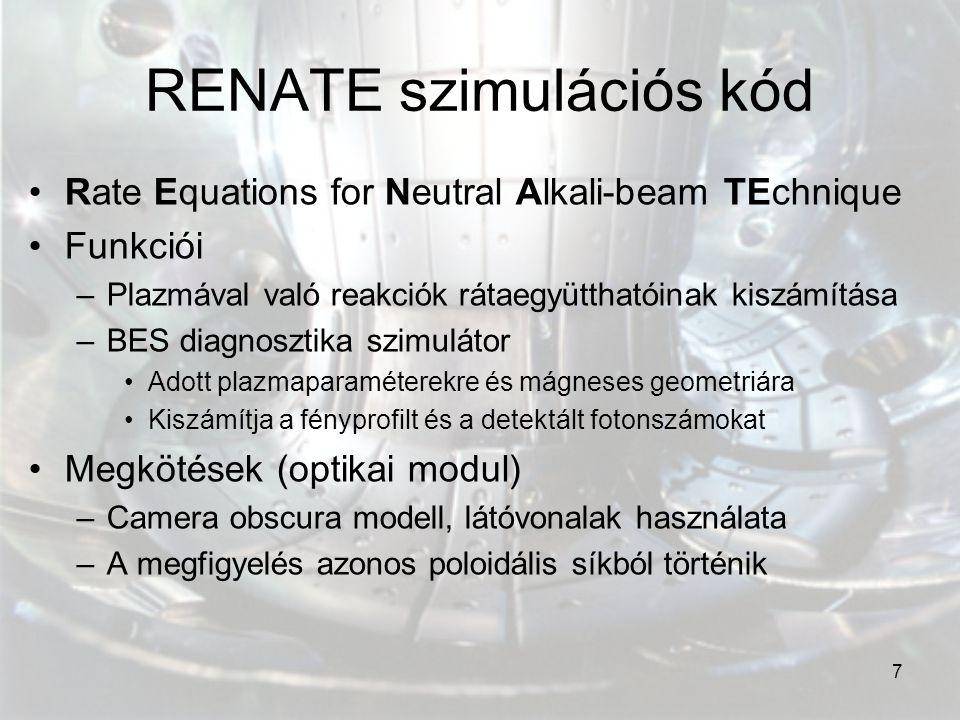 7 RENATE szimulációs kód Rate Equations for Neutral Alkali-beam TEchnique Funkciói –Plazmával való reakciók rátaegyütthatóinak kiszámítása –BES diagno