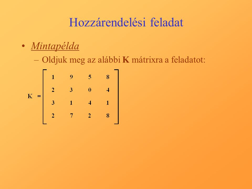 Hozzárendelési feladat Mintapélda –Oldjuk meg az alábbi K mátrixra a feladatot: