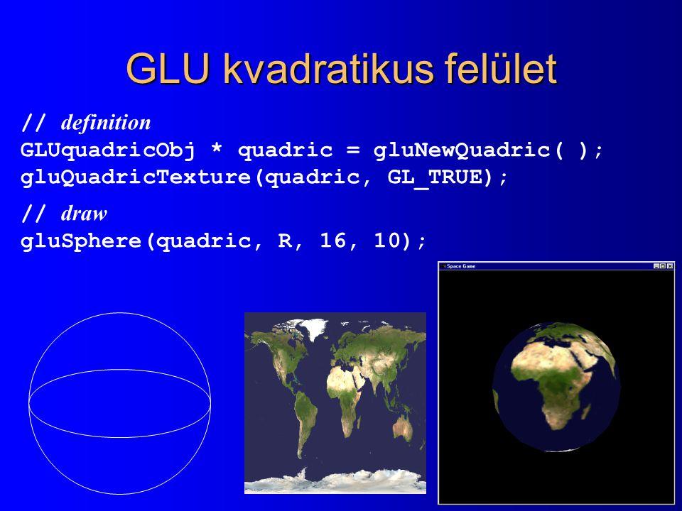 GLU kvadratikus felület // definition GLUquadricObj * quadric = gluNewQuadric( ); gluQuadricTexture(quadric, GL_TRUE); // draw gluSphere(quadric, R, 1