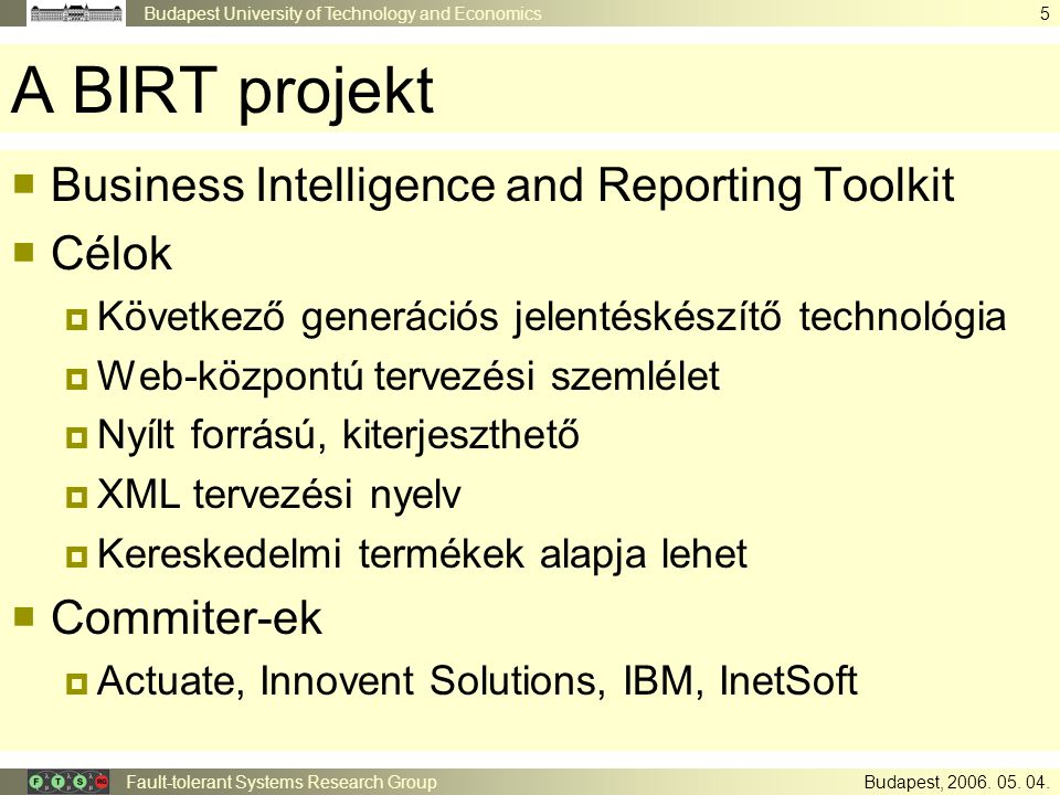 Budapest University of Technology and Economics Fault-tolerant Systems Research Group 5 Budapest, 2006. 05. 04. A BIRT projekt  Business Intelligence