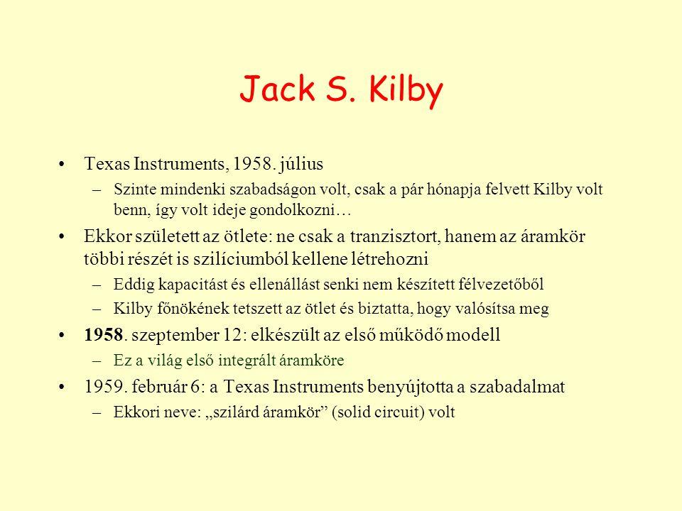 Jack S. Kilby Texas Instruments, 1958. július –Szinte mindenki szabadságon volt, csak a pár hónapja felvett Kilby volt benn, így volt ideje gondolkozn