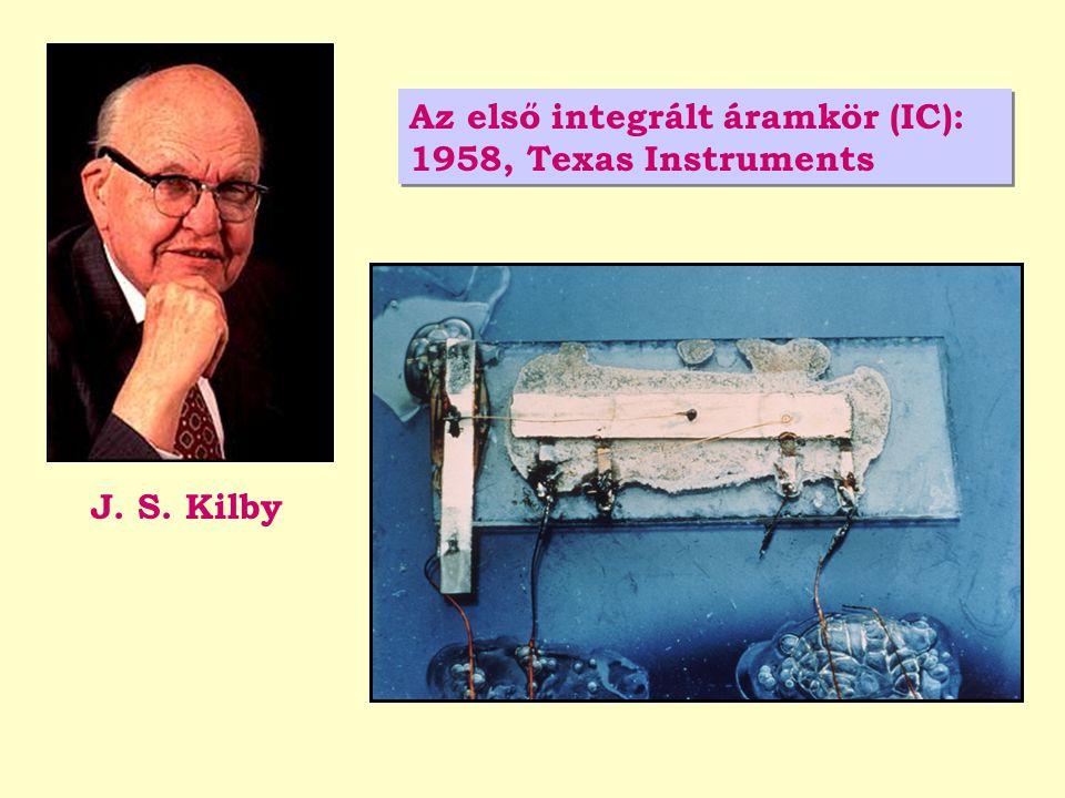 J. S. Kilby Az első integrált áramkör (IC): 1958, Texas Instruments