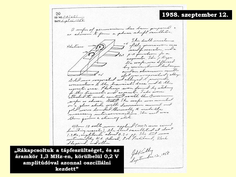 """""""Rákapcsoltuk a tápfeszültséget, és az áramkör 1,3 MHz-en, körülbelül 0,2 V amplitúdóval azonnal oszcillálni kezdett"""" 1958. szeptember 12."""